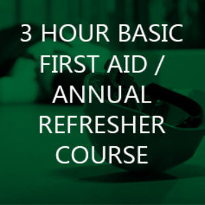 3 Hour Basic First Aid / Annual Refresher Course